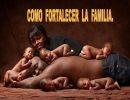 Como Fortalecer la Familia