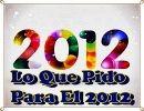 Lo que Pido Para El 2012