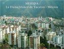 Mérida. La Dama blanca de Yucatán – México