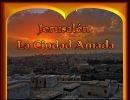 Jerusalén, la ciudad amada